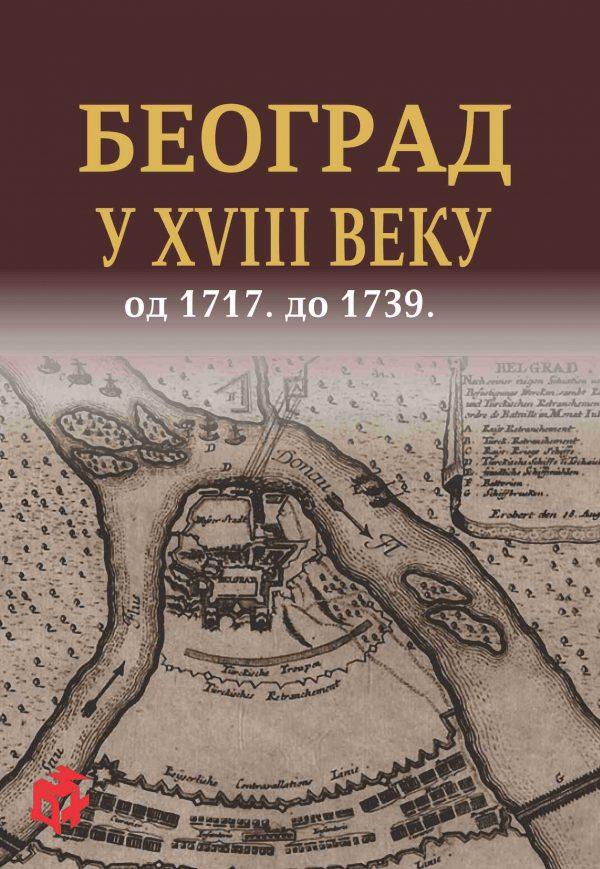 BEOGRAD U XVIII VEKU - Dr Dušan J. Popović | 3D+